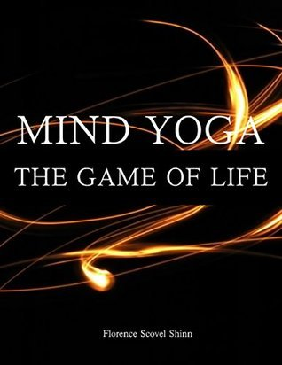 Mind Yoga - The Game of Life Florence Scovel Shinn