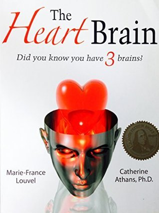 The Heart Brain: Did You Know You Have 3 Brains?  by  Catherine Athans