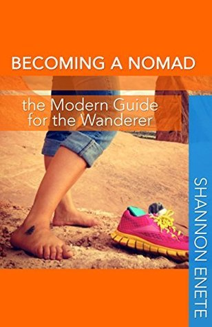 Becoming a Nomad: The Modern Guide for the Wanderer  by  Shannon Enete