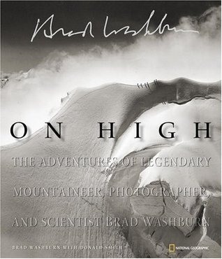 On High: The Adventures of Legendary Mountaineer, Photographer, and Scientist Brad Washburn  by  Bradford Washburn