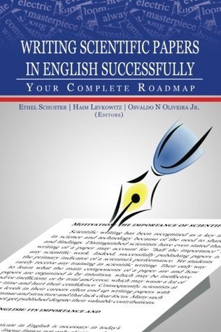 Writing Scientific Papers in English Successfully: Your Complete Roadmap Ethel Schuster Editor