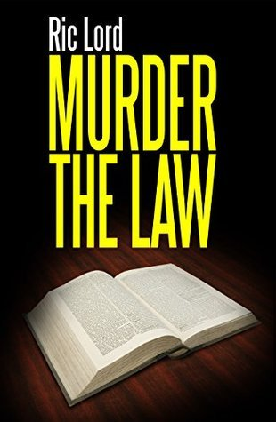 Murder the Law: Law School, where the dark souls go to learn the law and tear it down. (How I Became a Lawyer Book 1) Ric Lord