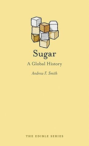 Sugar: A Global History Andrew F. Smith