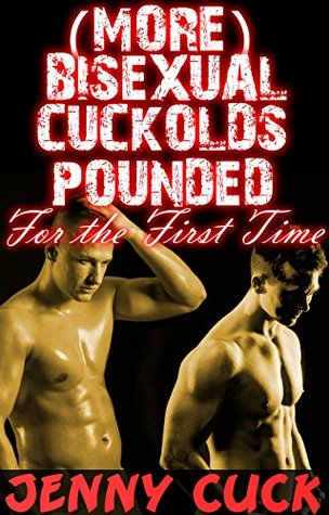 (More) Bisexual Cuckolds Pounded for the First Time: Three Story Bundle (Bisexual Cuckolds Bundle Book 2) Jenny Cuck