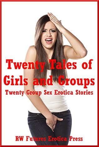 Twenty Tales of Girls and Groups: Twenty Group Sex Erotica Stories Tara Skye