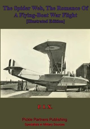 The Spider Web, The Romance Of A Flying-Boat War Flight [Illustrated Edition]  by  Anon P.I.X