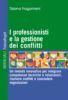 I professionisti e la gestione dei conflitti - Un metodo innovativo per integrare competenze tecniche e relazionali, risolvere conflitti e concludere negoziazioni Tiziana Fragomeni