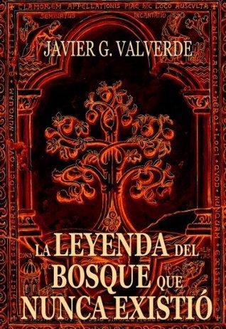 La leyenda del bosque que nunca existió Javier G. Valverde