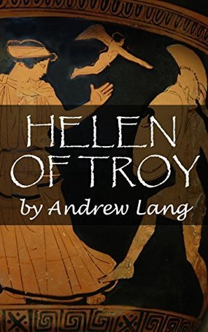 HELEN OF TROY (Annotated)  by  Andrew Lang