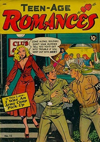 Teen-Age Romances #15: I Was An Army Camp Pickup - My Heart Was Blind To Love - I Ran Away From Shame - I Made A Game Of Love St. John Publishing Co.