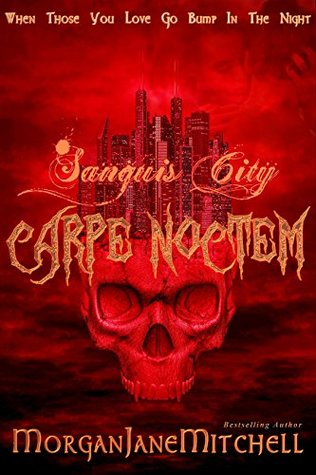Carpe Noctem (Sanguis City Book 2) Morgan Jane Mitchell