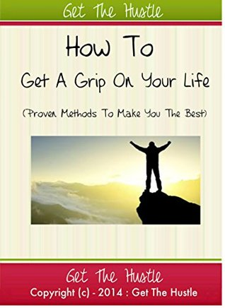 How To Get A Grip Of Your Life  by  Sohail Sarfraz