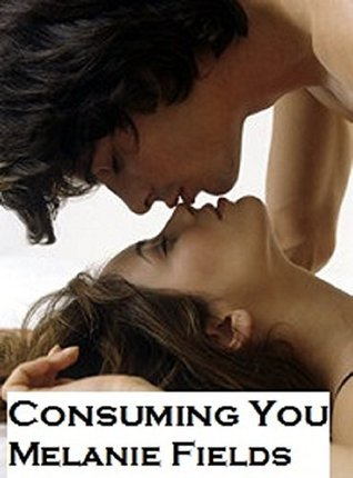 Consuming You (Consuming Series Book 1)  by  Melanie Fields