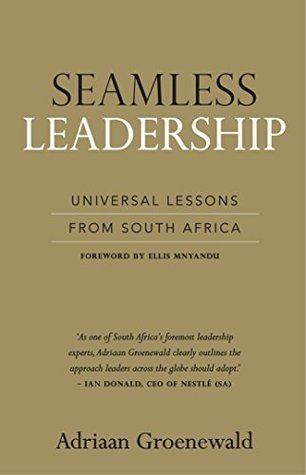 Seamless Leadership: A passion to perform in South Africa  by  Adriaan Groenewald