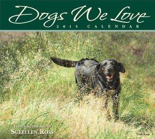 Dogs We Love 2015 Deluxe Wall Calendar  by  Sueellen Ross