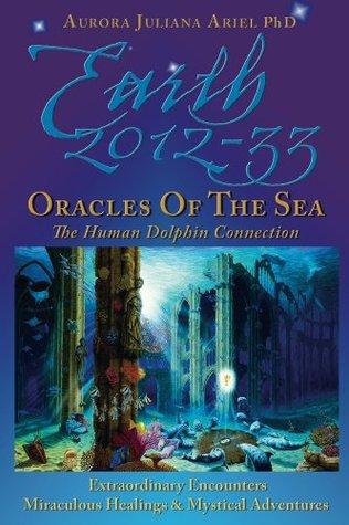 Earth 2012-33: Oracles of the Sea  by  Aurora Juliana Ariel PhD