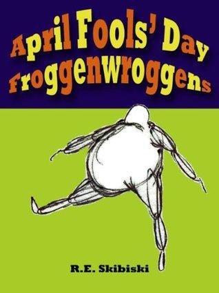 April Fools Day Froggenwroggens R.E. Skibiski