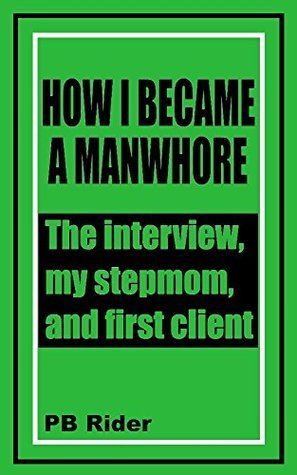 How I Became a Manwhore: The interview, my stepmom, and first client P.B. Rider