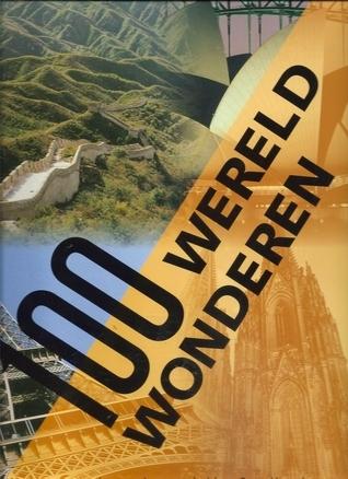 100 wereld wonderen : de grootste schatten der mensheid op 5 continenten  by  Winfried Maass