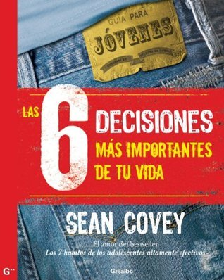 Las 6 decisiones más importantes de tu vida  by  Sean Covey