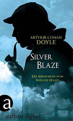Silver Blaze: Die Memoiren von Sherlock Holmes Arthur Conan Doyle