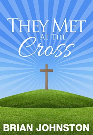 They Met At The Cross - Five Encounters With Jesus (Search for Truth Bible Series - Book 20)  by  Brian Johnston