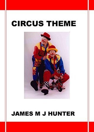 Circus Theme (Games and Activity Themes #3)  by  James M.J. Hunter