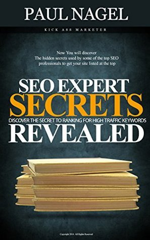 SEO Expert Secrets:: SEO Expert Strategies to Rank Higher for highly searched keywords that get floods of traffic. SEO tactics to rank higher for the really tough, high competition ke  by  Paul Nagel