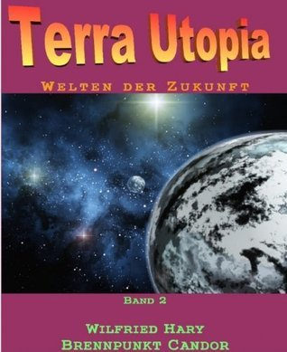Terra Utopia 2: Brennpunkt Candor  by  Wilfried Hary