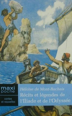 Récits et légendes de lIliade et de lOdyssée  by  Héloïse de Mont-Rachais