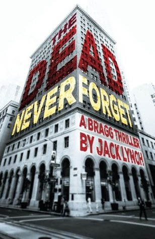 The Dead Never Forget (Bragg #1)  by  Jack Lynch