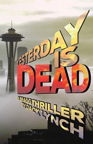 Yesterday is Dead (Bragg #7) Jack Lynch