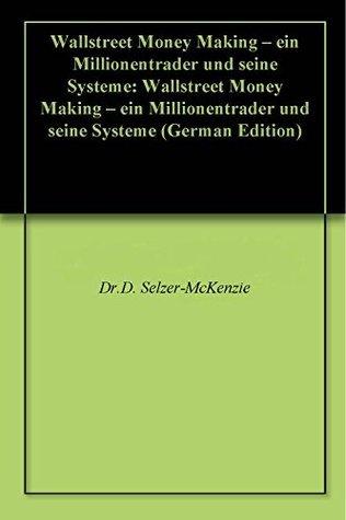 Wallstreet Money Making - ein Millionentrader und seine Systeme: Wallstreet Money Making - ein Millionentrader und seine Systeme  by  D. Selzer-McKenzie