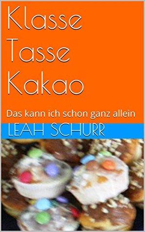 Klasse Tasse Kakao: Das kann ich schon ganz allein  by  Leah Schurr