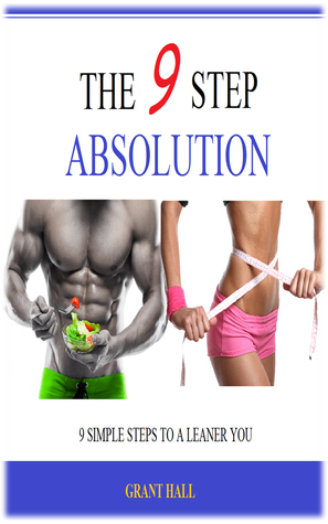 The 9 Step Absolution: Nine Simple Steps to a Leaner You  by  Grant Hall