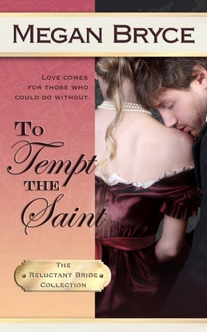 To Tempt The Saint (The Reluctant Bride Collection #4) Megan Bryce