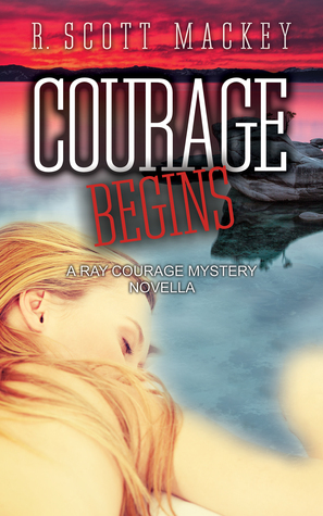 Courage Begins: A Ray Courage Mystery Novella (Ray Courage Mystery, #0.5)  by  Scott Mackey