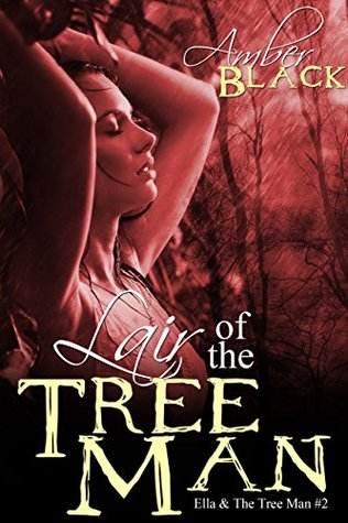 Lair of the Tree Man (Forest Monster Love - Ella and the Tree Man Book 2)  by  Amber Black