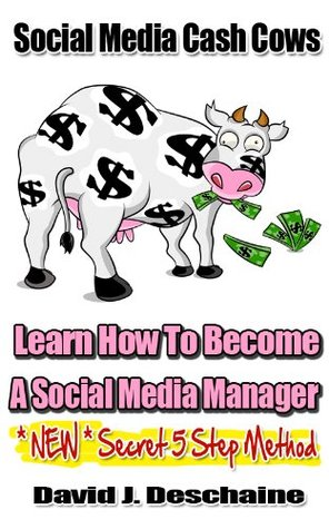 Social Media Cash Cows  by  David Deschaine