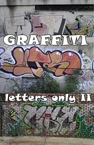 GRAFFITI - Letters Only II (GRAFFITI Photo Trips Book 4)  by  B. Brown