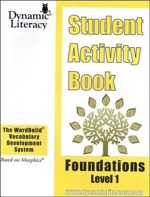 WordBuild Vocabulary Development System (Based on Morphics) Student Activity Book, Foundations Level 1 Dynamic Literacy