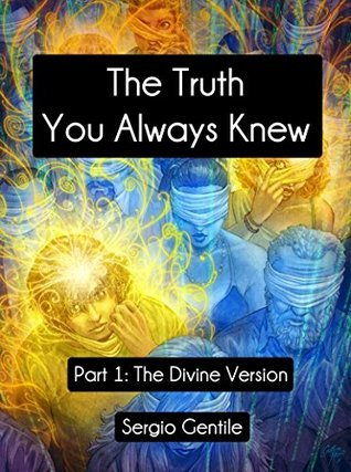 The Truth You Always Knew - Part 1: The Divine Version Sergio Gentile