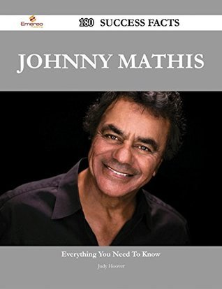 Johnny Mathis 180 Success Facts - Everything you need to know about Johnny Mathis  by  Judy Hoover