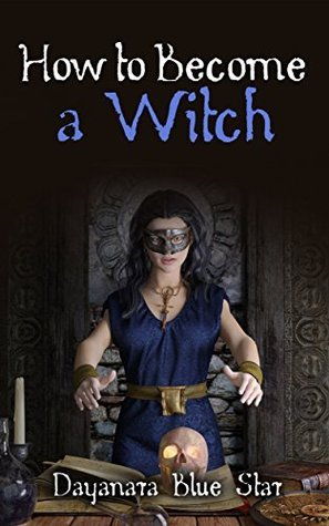 How to Become a Witch (Dayanara Blue Star Books)  by  Dayaran Blue Star