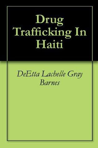 Drug Trafficking In Haiti  by  DeEtta Lachelle