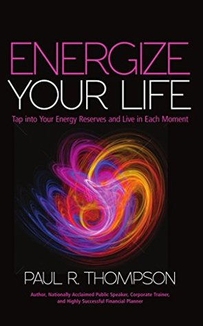 Energize Your Life Paul R. Thompson