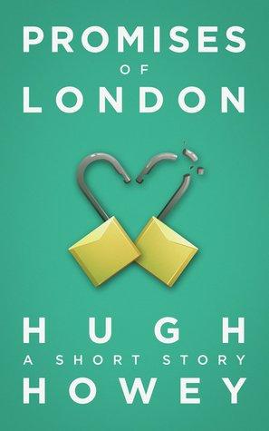 Promises of London: A Short Story Hugh Howey