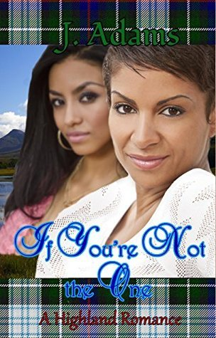If Youre Not the One: A Highland Romance 2  by  Jewel Adams