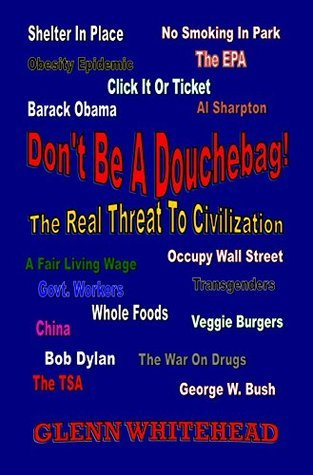 Dont be a Douchebag!: The Real Threat To Civilization  by  Glenn Whitehead