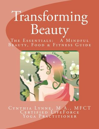Transforming Beauty: A Mindful New Beginning: Change Your Dieting Habits  by  Cynthia Lynne